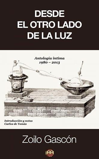 Desde el otro lado de la luz. Antología íntima (1980-2013) poesía contemporánea de Zoilo Gascón