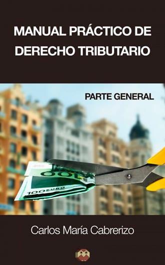 """""""Manual Práctico de Derecho Tributario (Parte General)"""" manual jurídico-práctico de Carlos María Cabrerizo"""