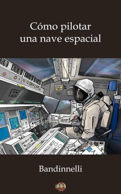 Cómo pilotar una nave espacial - Bandinnelli