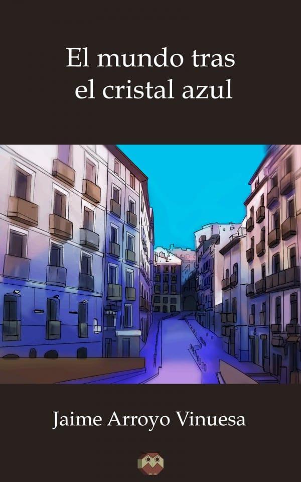 El Mundo tras el Cristal Azul. Autor: Jaime Arroyo Vinuesa.