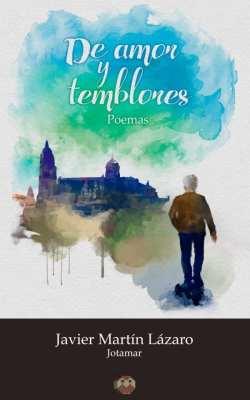 Editorial Amarante - Javier Martín Lázaro (Jotamar) - De amor y temblores (poemas)