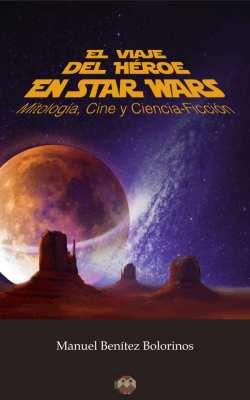 Editorial Amarante - Manuel Benítez Bolorinos - El viaje del héroe en Star Wars (Mitología, Cine y Ciencia-Ficción)