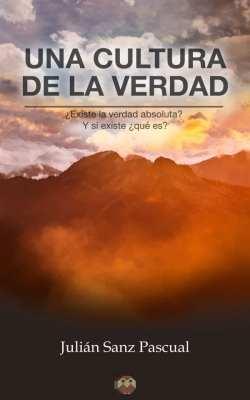 Editorial Amarante - Una cultura de la verdad - Julián Sanz Pascual