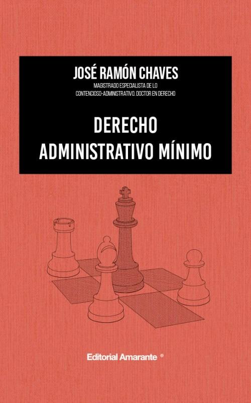 Editorial Amarante - Derecho administrativo mínimo - José Ramón Chaves