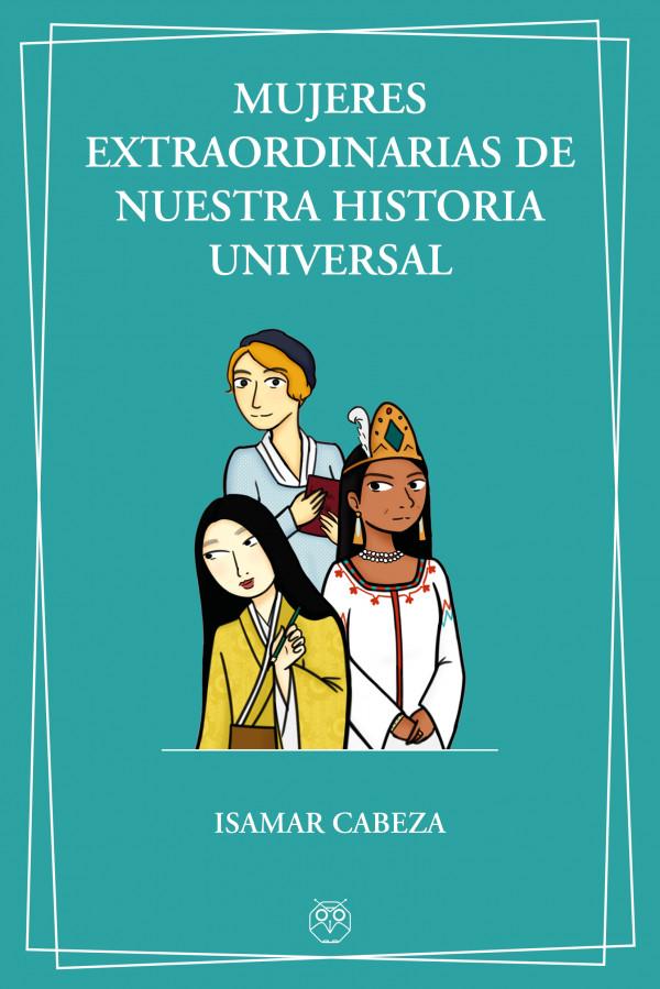 Mujeres extraordinarias de nuestra Historia universal