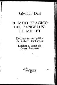 """L'obsessió de Dalí excedeix la pintura en aquest llibre publicat primer en francès el 1968 i portat a Espanya el 1978 per Òscar Tusquets. El pròleg va ser publicat en forma d'article, """"Interprétation paranoïaque-critique de l'image obsédante l'Angélus de Millet"""", el 1933 a la primera edició de la revista Minotaure."""