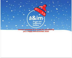 "Image shows a blue snowy background, with the Access and Inclusivity Matters circular logo in white, with a red bobble hat perched on top. Underneath, in red writing, it says ""Season's greetings to one and all, and wishing you a happy and accessible 2018!"""