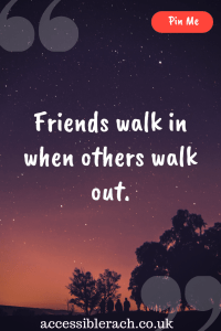 Quote Friends Walk in When Others Walk Out