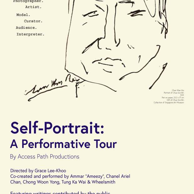 "Production promo poster with a sketch of a man on a cream background. Text: ""Photographer. Artist. Model. Curator. Audience. Interpreter.""""Self-Portrait: A Performative Tour by Access Path Productions."" ""Directed by Grace Lee-Khoo. Co-created and performed by Amar ""Ameezy"" , Chanel Ariel Chan, Chong Woon Yong, Tung Ka Wai & Wheelsmith""""Featuring writing contributed by the public."""