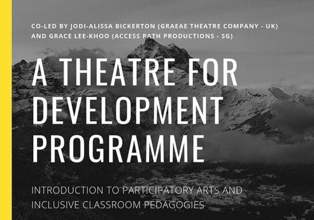 Text against a grayscale picture background: CO-LED BY JODI ALISSA BICKERTON (GRAEAE THEATRE COMPANY-UK) AND GRACE LEE KHOO (ACCESS PATH PRODUCTIONS -SG). A THEATRE FOR DEVELOPMENT PROGRAMME. INTRODUCTION TO PARTICIPATORY ARTS AND INCLUSIVE CLASSROOM PEDAGOGIES.