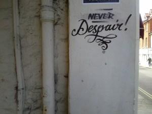 Never Despair Graffiti