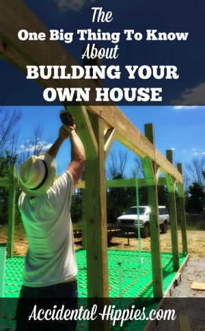 If you are thinking about building your own house, it isn't impossible! But if you're thinking it's going to look like all of the magical things you see on Pinterest, think again. Here, we discuss the realities of being owner-builders and the ONE BIG THING to keep in mind if you want to build your own house. #homesteading #building