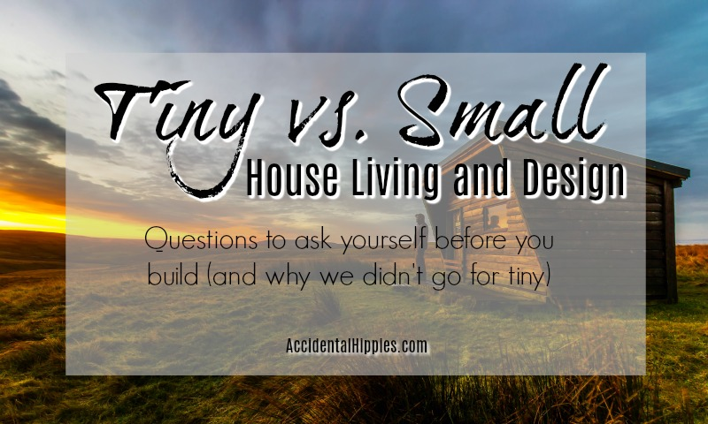 Tiny vs. Small: Why We Chose NOT To Build A Tiny House