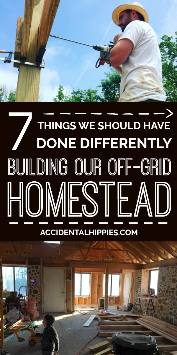 We built our own off-grid homestead from scratch, but the experience was far from perfect. These are the seven biggest things we wish we would have done differently. If you want to be an owner-builder and create your own homestead from scratch, learn from our mistakes to make the most of your build.