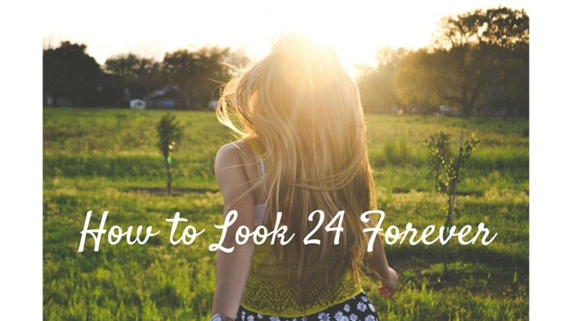 How to Look 24 Forever: Part 2