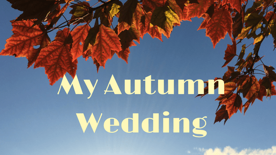 A Sneak Peek of my Autumn Wedding