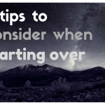 5 tips to consider when starting over