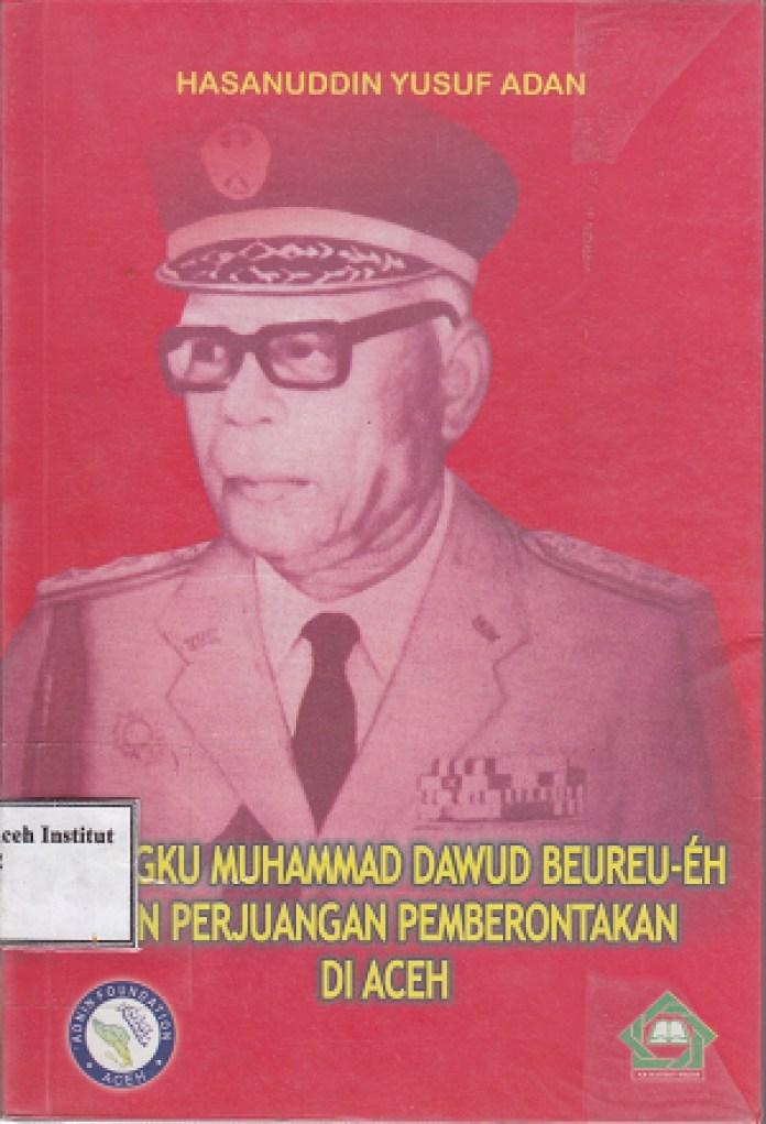 Teungku Muhammad Dawud Beureu- 'Eh dan Perjuangan Pemberontakan di Aceh