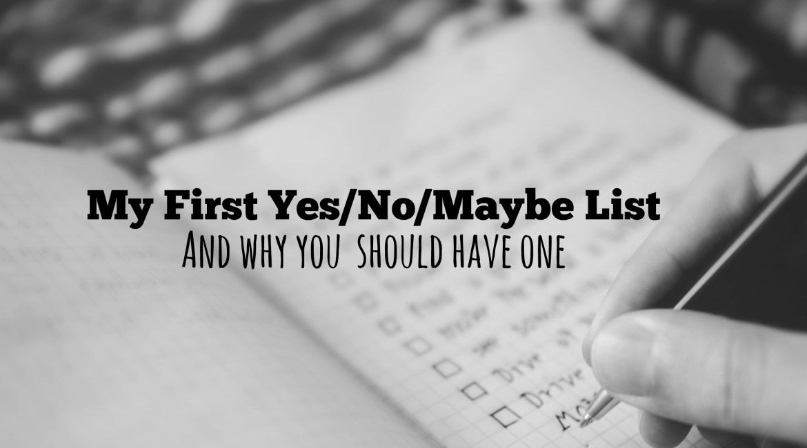 My First Yes/No/Maybe List: And Why You Should Have One