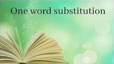 Important One Word Substitutions for Exams