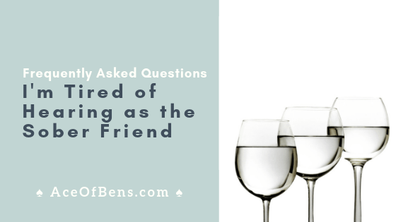 Frequently Asked Questions I'm Tired of Hearing as the Sober Friend