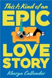 Cover of This Is Kind of an Epic Love Story by Kheryn Callender
