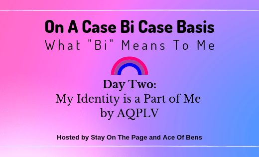 On a Case Bi Case Basis - Day Two: My Identity is a Part of Me by AQPLV