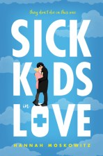 Cover of Sick Kids in Love by Hannah Moskowitz