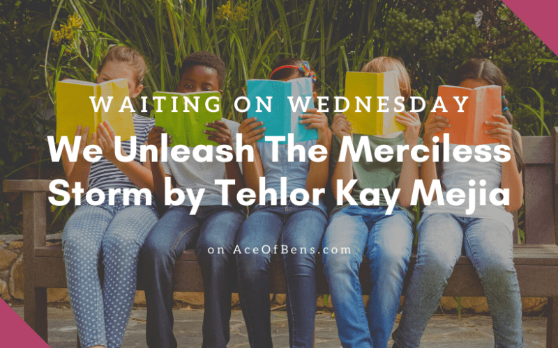 Waiting On Wednesday: We Unleash The MErciless Storm by Tehlor Kay Mejia