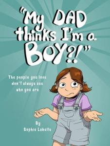 Cover of My Dad Thinks I'm a Boy by Sophie Labelle