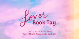 Lover Book Tag / Post by Ben @ Ace Of Bens / tag by Mari @ Musings of a Book Girl