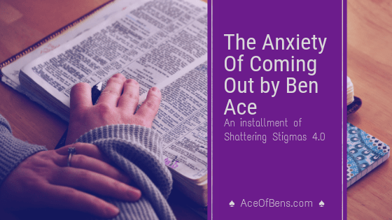 The Anxiety of Coming Out by Ben Ace — An installment of Shattering Stigmas 4.0