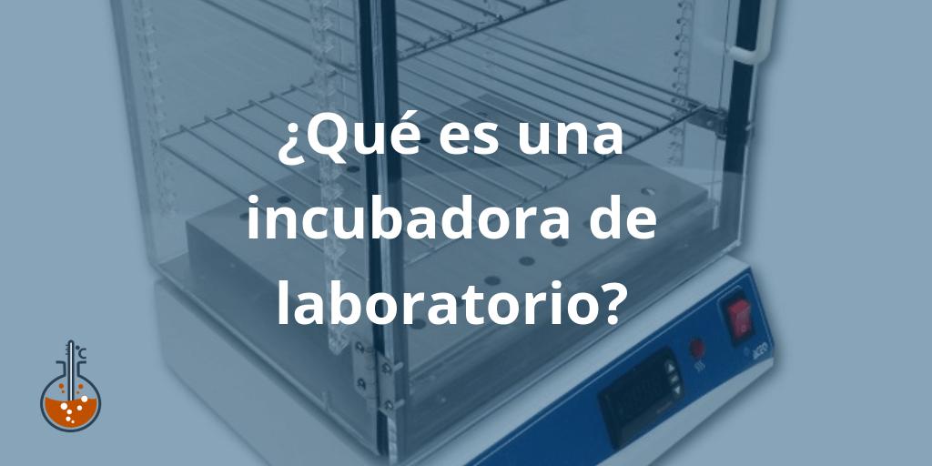 Que es una incubadora de laboratorio