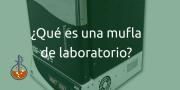Qué es una mufla de Laboratorio