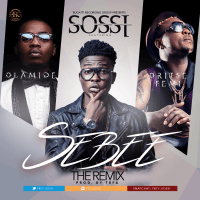 Sossi ft. Olamide & Oritse Femi - SEBEE (The Remix ~ Audio/Video)