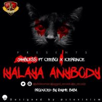 Jahbless ft. Cee Boi & Ice Prince - IYALAYA ANYBODY (prod. by Rhyme Baba)