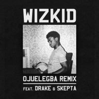 Wizkid ft. Drake & Skepta – OJUELEGBA Remix (Official Version)
