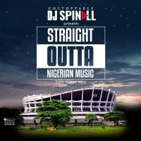 DJ Spinall - STRAIGHT OUTTA NIGERIAN MUSIC (Fan Party Mix)