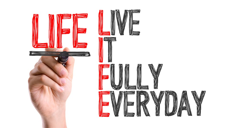 Live Life fully everyday