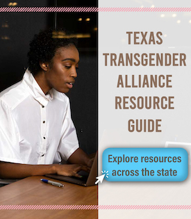 Texas Transgender Alliance Resource Guide
