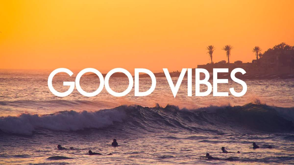 more good vibes