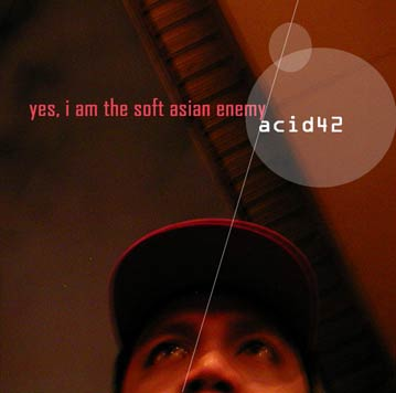 Cover of the Acid42 debut album Yes I am the Soft Asian Enemy