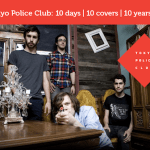 Tokyo Police Club- 10 Days, 10 Covers, 10 Years