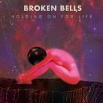 Broken Bells - Holding on For Life  [New Single]