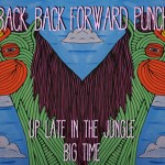 Back Back Forward Punch - Big Time & Up Late In The Jungle [Premiere] - acid stag