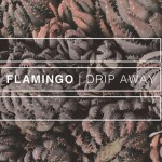 Flamingo - Drip Away (ft. Hunt) [New Single] -acid stag