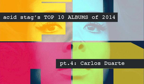 Top 10 Albums of 2014- Carlos Duarte - acid stag