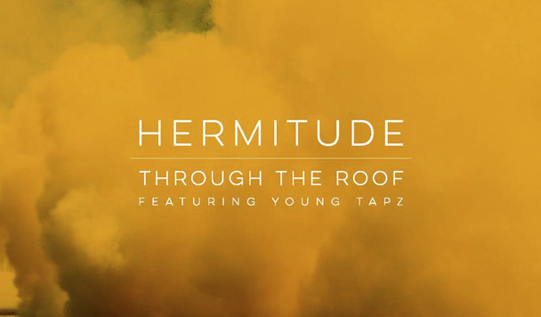 Hermitude – Through The Roof (ft. Young Tapz)[New Single]