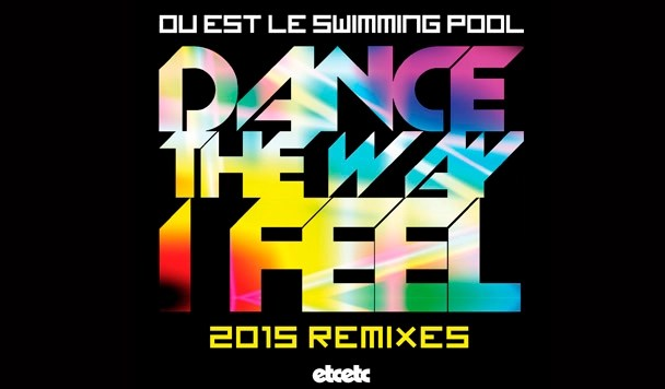 Ou Est Le Swimming Pool – Dance The Way I Feel (Luke Million Remix) [PREMIERE]