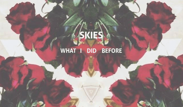 SKIES – What I Did Before  [New Single]